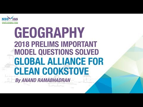 GLOBAL ALLIANCE FOR CLEAN COOKSTOVE | 2018 PRELIMS IMPORTANT MODEL QUESTION SOLVED | GEOGRAPHY