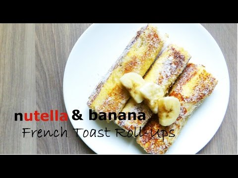 Nutella & Banana French Toast Roll-ups | Plus Healthy Version