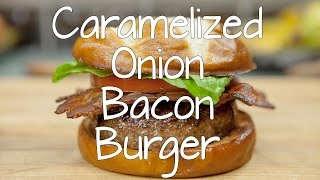 The Caramelized Onion Bacon Burger - Bay Area Media Masters - Bamm!