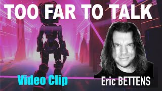 TOO FAR TO TALK  Eric Bettens Video Clip