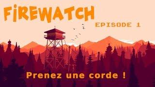 FIREWATCH - Episode 1 - Prenez une corde !