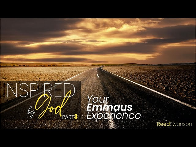 Inspired by God part 3: Your Emmaus Experience - Reed Swanson - 09/27/20