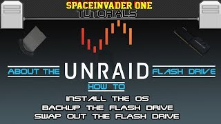 Unraid Basics - The Flash Drive, About, Install, Backup and Replace