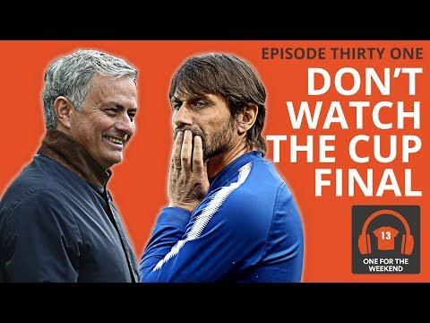 CHELSEA VS. MAN UTD - FA CUP FINAL | ONE FOR THE WEEKEND PODCAST