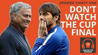 Download Video CHELSEA VS MAN UTD - FA CUP FINAL | CONTE'S LAST GAME? | ONE FOR THE WEEKEND PODCAST MP3 3GP MP4