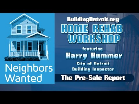 "NEIGHBORS WANTED: HOME REHAB WORKSHOP ""THE PRE-SALE INSPECTION REPORT"""