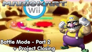 Slim Plays Mario Kart Wii - Battle Mode: Part 2/2 + Project Closing