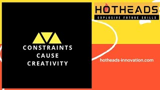 CONSTRAINTS CAUSE CREATIVITY - Advanced Creative Thinking Training