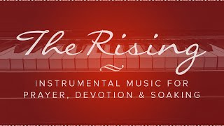 The Rising - Instrumental Music for Prayer, Meditation, Devotion & Soaking (2018)