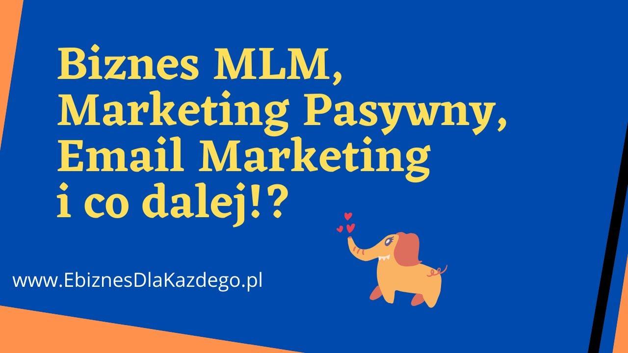 Biznes MLM, Marketing Pasywny, Email Marketing i co dalej!?