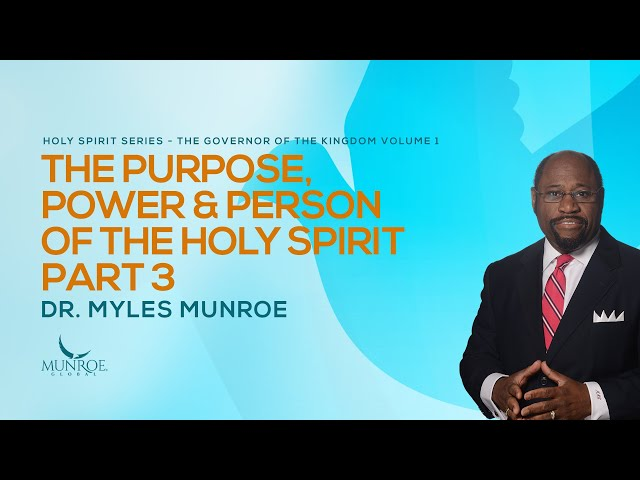 The Purpose Power and Person of The Holy Spirit Part 3 | Dr. Myles Munroe