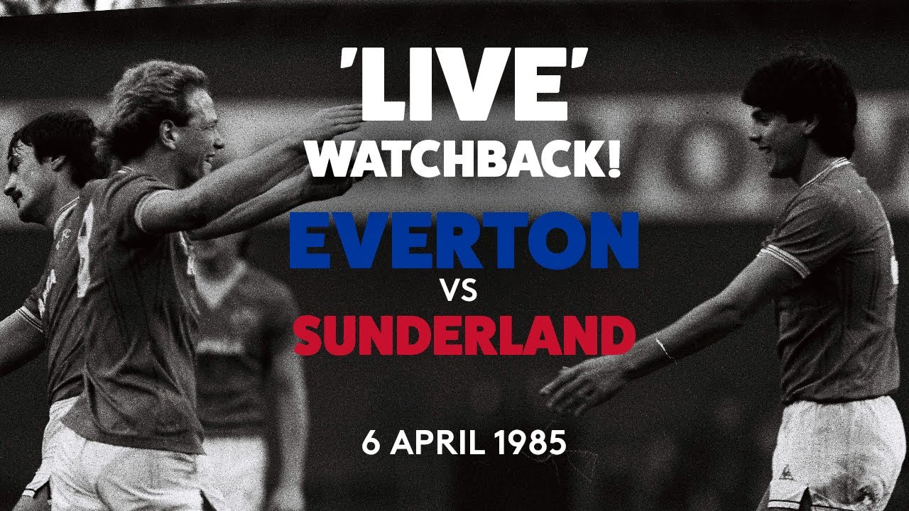 'LIVE' WATCHBACK! | EVERTON V SUNDERLAND - 6 APRIL 1985