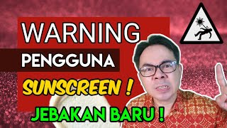 WARNING PEMAKAI SUNSCREEN!