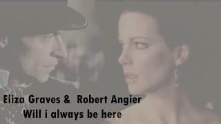 will i always be here? ◘ Eliza Graves & Robert Angier