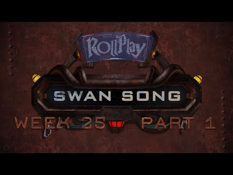 RollPlay Swan Song - Week 25, Part 1