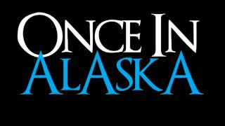 """Once In Alaska - """"The Truth Of Her Heart"""" FREE DOWNLOAD"""