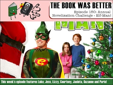 The Book Was Better Episode 150: Annual Novelization Challenge - Elf Man!