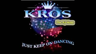Kros Feat. B.J Moore - Just Keep On Dancing (Kros in the Klub)