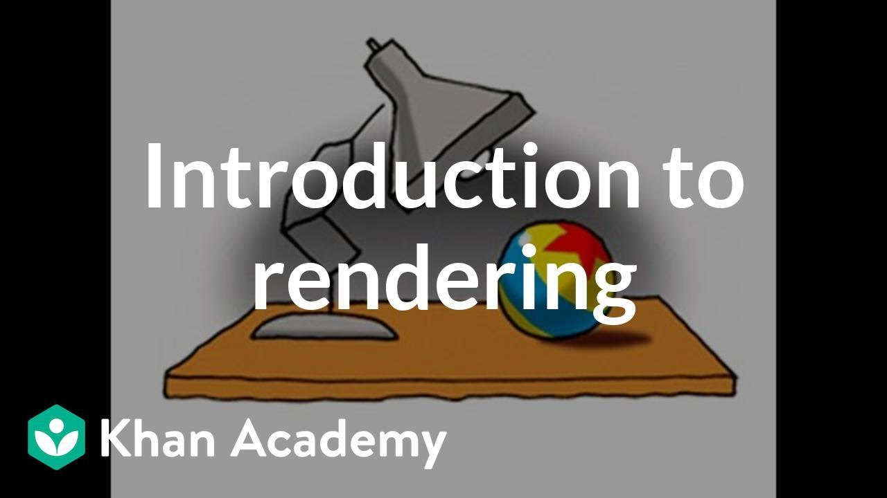 Introduction to rendering (video) | Khan Academy