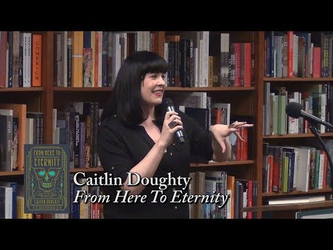"Caitlin Doughty, ""From Here To Eternity"""