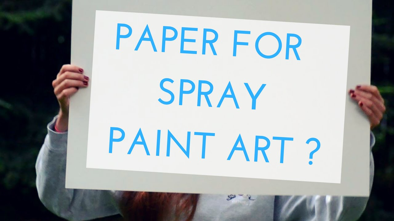 What Kind of Paper to Use for Spray Paint Art? - YouTube