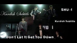 SHU I (슈아이) - Don't Be Down (기죽지마) [Kurdish Subtitle] [MV Full HD 1080p]