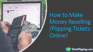 How to Make Money Reselling/Flipping Tickets Online