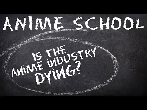 Is The Anime Industry Dying? - Anime School