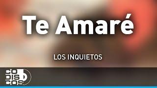 Te Amaré, Los Inquietos - Audio