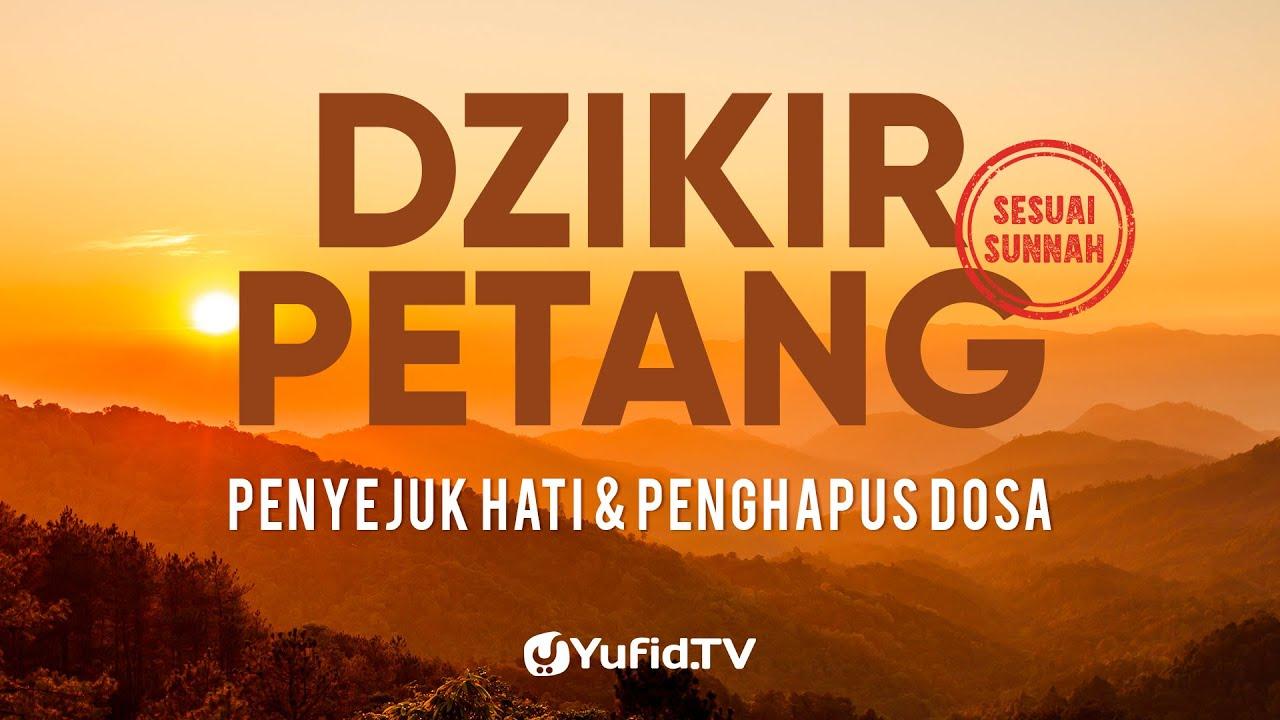 Dzikir Petang Penyejuk Hati, Perlindungan Diri & Penghapus Dosa - Dzikir Sore Sesuai Sunnah-Yufid TV