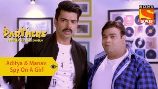 Your Favorite Character | Aditya & Manav Spy On A Girl | Partners Trouble Ho Gayi Double
