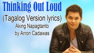 Thinking Out Loud (Tagalog Version lyrics) by Arron Cadawas [Aking Napagtanto]
