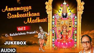 Annamayya Sankeerthana Madhuri (Vol 2)   Full Audio Songs   G. Balakrishna Prasad