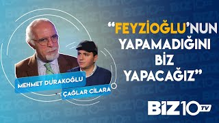 Metin Feyzioğlu'nun Yapamadığını Biz Yapacağız! Çağlar Cilara'nın Konuğu Mehmet Durakoğlu