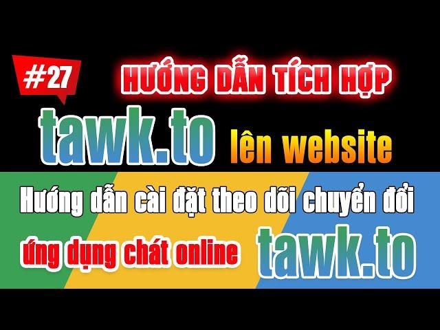 [Tùng Lê Ads] Hướng dẫn cài đặt theo dõi chuyển đổi tawk.to trên Website, Analytics & quảng cáo Google Ads #27