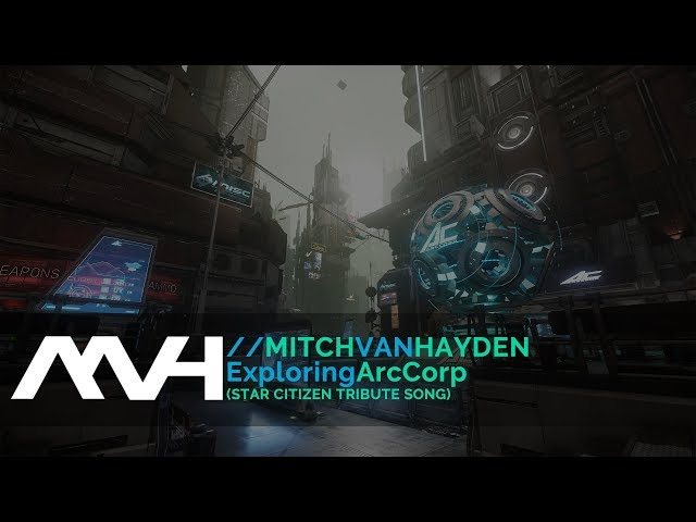Mitch van Hayden - Exploring ArcCorp (Star Citizen Tribute Song)
