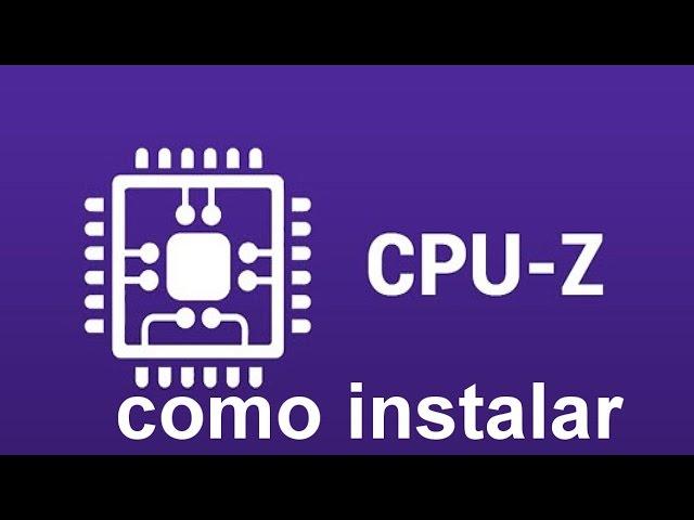Como Baixar e Instalar o CPU z 2017 (Rápido)