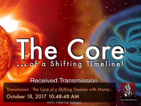 Transmission : The Core of a Shifting Timeline with Mama-Maga : Monthly Healing Group : Oct 2017