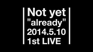"Not yet ""already"" 2014.5.10 1st LIVE"