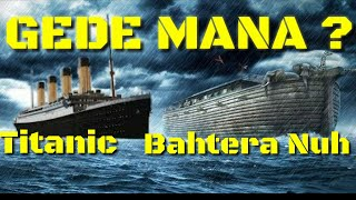 BAHTERA NABI NUH vs TITANIC | Ukuran Bahtera Nabi Nuh dalam Berbagai Versi