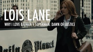 Why I Love Batman v Superman: Dawn of Justice - Lois Lane