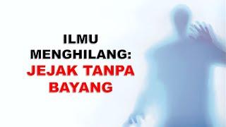 JEJAK TANPA BAYANG (ILMU MENGHILANG)