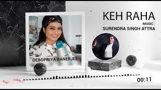 Keh rahan || Indian Hindi Song || Music : Surendra Singh Attra | singer & actor : Debopriya Banerjee