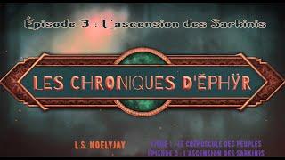 Les chroniques d'Ĕphÿr   épisode 3 :   L'ascension des sarkinis