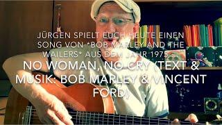 No Woman, no cry (Text & Musik: Bob Marley & Vincent Ford), hier mal interpretiert von Jürgen Fastje