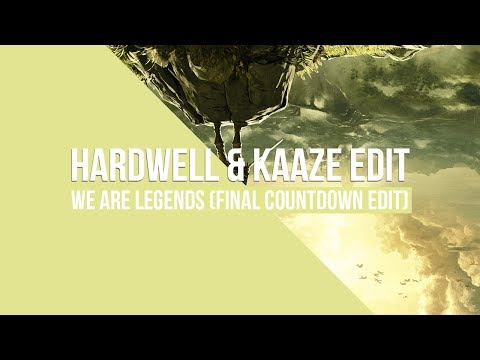 We Are Legends (Hardwell & KAAZE Final Countdown Edit)