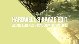 We Are Legends Hardwell KAAZE Final Countdown Edit