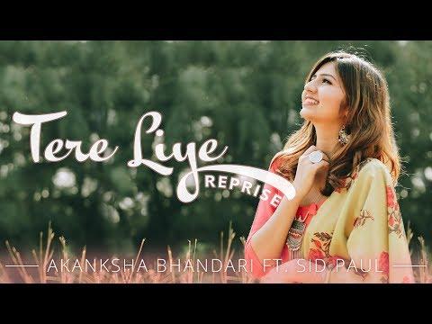 Tere Liye - Reprise - Akanksha Bhandari ft. Sid Paul   Atif Aslam   Mannan Shaah   Namaste England