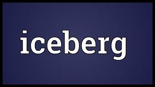 Iceberg Meaning