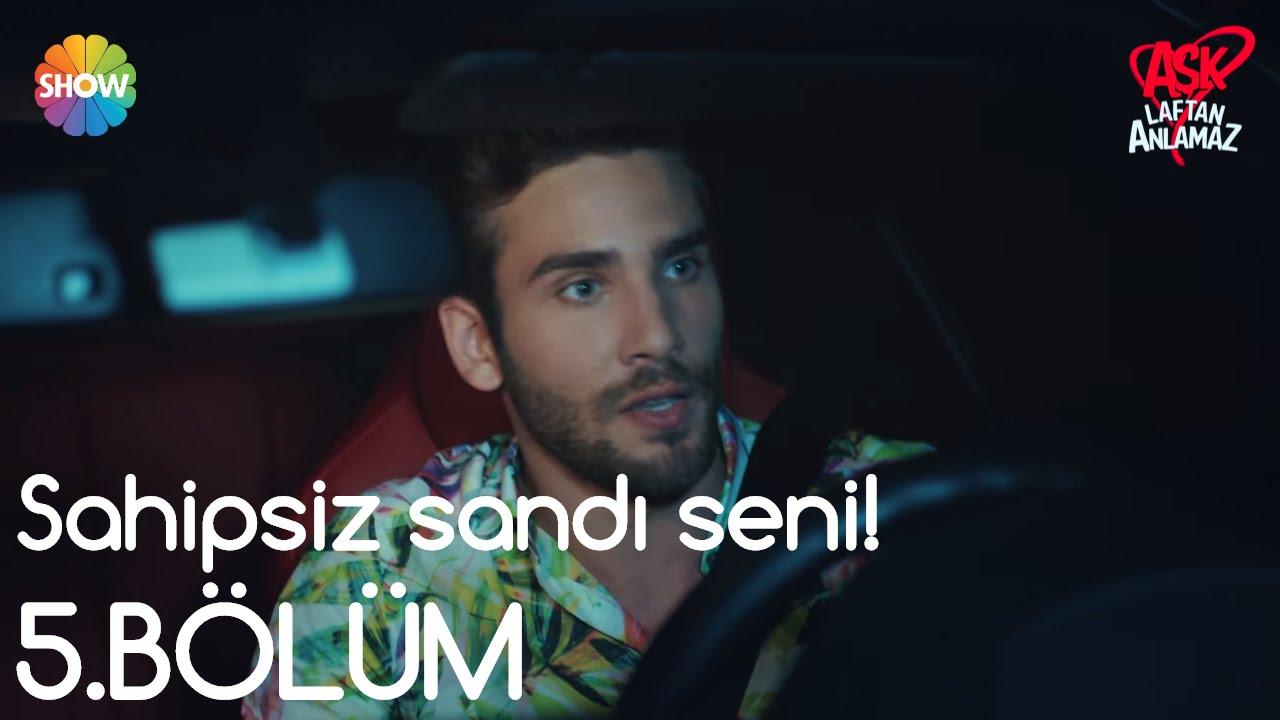 Aşk Laftan Anlamaz 5.Bölüm | Sahipsiz sandı seni!